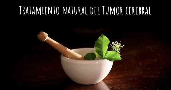 cancer cerebral tratamiento natural